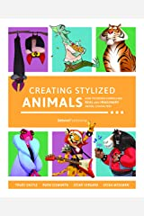 Creating Stylized Animals: How to design compelling real and imaginary animal characters Paperback