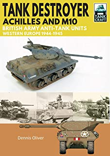 Tank Destroyer, Achilles and M10: British Army Anti-Tank Units, Western Europe, 1944–1945 (TankCraft)