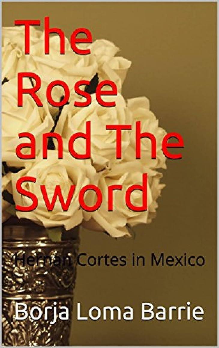 潜在的なマークダウン電気The Rose and the Sword. Hernan Cortes in Mexico (English Edition)