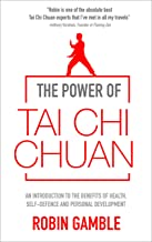 The Power of Tai Chi Chuan: An Introduction to the Benefits of Health, Self-Defence and Personal Development