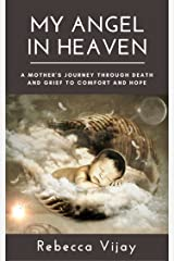 My Angel in Heaven: A Mother's Journey through Death and Grief to Comfort and Hope (My God Delivers Book 1) Kindle Edition