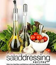 Salad Dressing Recipes: Make Any Salad New and Delicious with Easy Salad Dressing Recipes (2nd Edition)