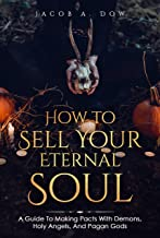 How To Sell Your Eternal Soul: A Guide To Making Pacts With Demons, Holy Angels, and Pagan Gods (English Edition)