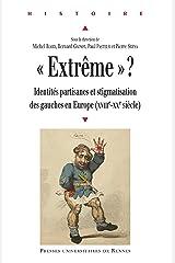«Extrême»?: Identités partisanes et stigmatisation des gauches en Europe (XVIIIe-XXe siècle) (Histoire) Format Kindle