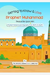 Story of Prophet Muhammad for Kids; Getting to Know & Love Prophet Muhammad   Prophet Mohammad for Kids: Your Child's Very First Introduction to Prophet ... from Birth to Death (Islam for Kids Series) Kindle Edition