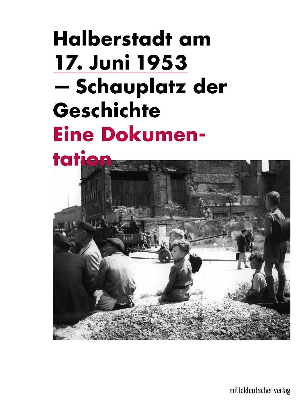 裏切るチューブシミュレートするHalberstadt am 17. Juni 1953 - Schauplatz der Geschichte: Eine Dokumentation (German Edition)