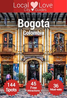 Bogota 144 Top Spots: Experiences for 2015 in Bogotá, Colombia (Local Love Colombian City Guides)