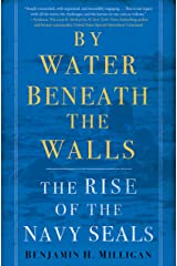 By Water Beneath the Walls: The Rise of the Navy SEALs (English Edition) eBook Kindle