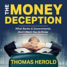 The Money Deception - What Banks & Governments Don't Want You to Know: Money Power, Banking Rules & Secrets Exposed. The Money Education & Makeover Guide.