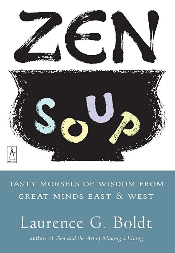 Zen Soup: Tasty Morsels of Wisdom from Great Minds East & West (Compass)