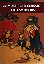 20 MUST READ CLASSIC FANTASY BOOKS: ALICE'S ADVENTURES IN WONDERLAND, PETER PAN, THE JUNGLE BOOK, THE WONDERFUL WIZARD OF ...
