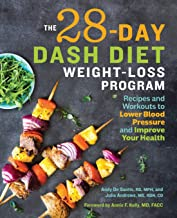 The 28 Day DASH Diet Weight Loss Program: Recipes and Workouts to Lower Blood Pressure and Improve Your Health PDF
