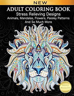 Adult Coloring Book: Stress Relieving Designs Animals, Mandalas, Flowers, Paisley Patterns And So Much More: Coloring Book...