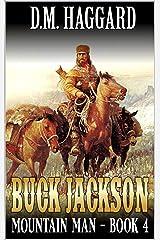 Buck Jackson: Mountain Man: A Fourth Mountain Man Adventure (A Buck Jackson: Mountain Man Novel Book 4) Kindle Edition