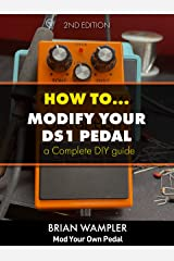 How to modify the Boss DS-1 Distortion Pedal Kindle Edition