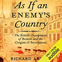 As If an Enemy's Country: The British Occupation of Boston and the Origins of Revolution: Oxford University Press: Pivotal...