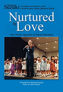 Nurtured by Love: The Classic Approach to Talent Education