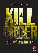 Die Auserwählten - Kill Order: Das Prequel zur Maze Runner-Trilogie (Die Auserwählten – Maze Runner) (German Edition)