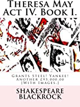 Theresa May Act IV. Book I.: Grants Steel! Yankee! Another £95,000.00 [With Images.]