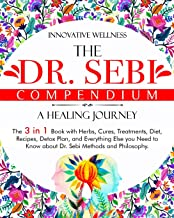 The Dr. Sebi Compendium • A Healing Journey: The 3 in 1 Book with Herbs, Cures, Treatments, Diet, Recipes, Detox Plan, and...
