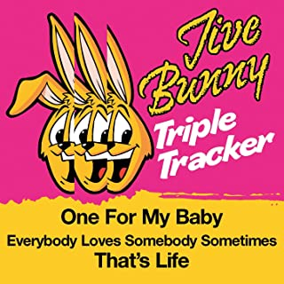 Jive Bunny Triple Tracker: One For My Baby / Everybody Loves Somebody Sometimes / That's Life