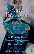 Kate Emerson's Secrets of the Tudor Court Boxed Set: The Pleasure Palace, Between Two Queens, and By Royal Decree, with an...
