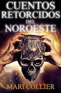 Cuentos Retorcidos del Noroeste (Spanish Edition)