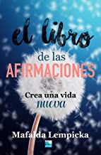 El libro de las afirmaciones: Crea una vida nueva (Spanish Edition)