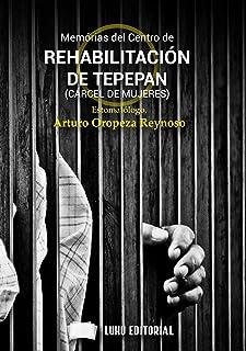 MEMORIAS DEL CENTRO DE REHABILITACIÓN DE TEPEPAN (CÁRCEL DE MUJERES) (Spanish Edition)