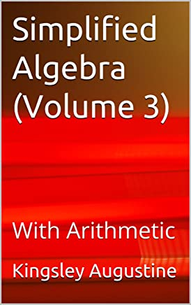 Simplified Algebra (Volume 3): With Arithmetic
