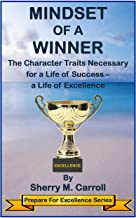 Mindset of a Winner: The Character Traits Necessary for a Life of Success  – a Life of Excellence (Prepare for Excellence ...