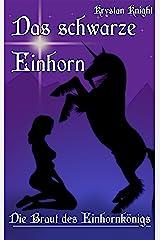 Das schwarze Einhorn: Die Braut des Einhornkönigs – Eine Erotik-Fantasy-Geschichte Kindle Ausgabe