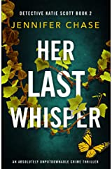 Her Last Whisper: An absolutely unputdownable crime thriller (Detective Katie Scott Book 2) Kindle Edition