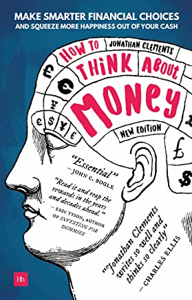 How to Think About Money: Make smarter financial choices and squeeze more happiness out of your cash