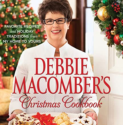 Debbie Macombers Christmas Cookbook: Favorite Recipes and Holiday Traditions from My Home to Yours