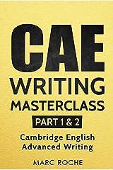 CAE Writing Masterclass (Parts 1 & 2) Cambridge English Advanced Writing (CAE Cambridge Advanced) Kindle Edition