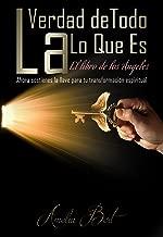 La Verdad de Todo Lo Que Es: El libro de los Ángeles (Spanish Edition)