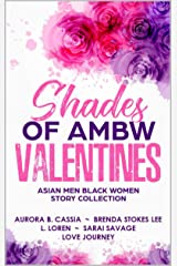 Shades of AMBW Valentines: Asian Men Black Women Story Collection Kindle Edition