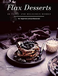 Flax Desserts: 30 tasty and delicious dishes