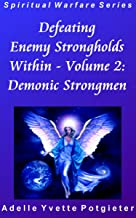 Defeating Enemy Strongholds Within Volume 2: Demonic Strongmen (Spiritual Warfare Series)