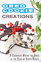 Oreo Cookie Creations: A Cookbook Where the Oreo is the Star of Every Recipe
