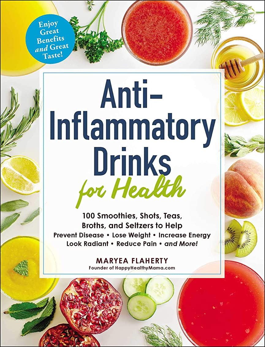 Anti-Inflammatory Drinks for Health: 100 Smoothies, Shots, Teas, Broths, and Seltzers to Help Prevent Disease, Lose Weight, Increase Energy, Look Radiant, Reduce Pain, and More! (English Edition)
