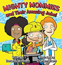 Mighty Mommies and Their Amazing Jobs: A STEM Career Book for Kids
