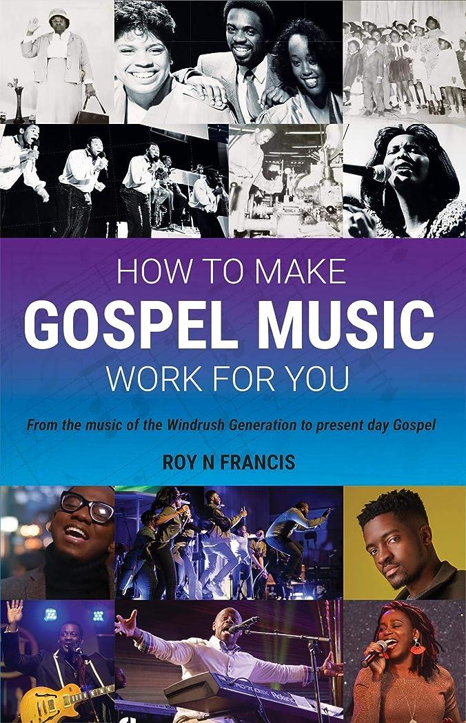 虚栄心たるみ通行人How To Make Gospel Music Work For You: A guide for Gospel Music Makers and Marketers (English Edition)