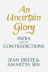 An Uncertain Glory: India and its Contradictions Kindle Edition