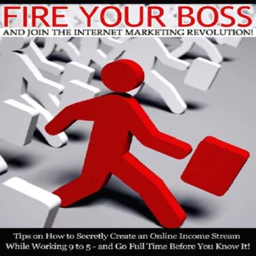 Fire Your Boss And Join The Internet Marketing Revolution!