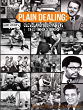 Plain Dealing: Cleveland Journalists Tell Their Stories