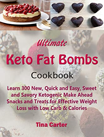 Ultimate Keto Fat Bombs Cookbook: Learn 300 New, Quick and Easy, Sweet and Savory Ketogenic Make Ahead Snacks and Treats for Effective Weight Loss with Low Carb & Calories (English Edition)