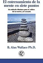 El entrenamiento de la mente en siete puntos: Un método tibetano para el cultivo de la mente y el corazón (Spanish Edition)