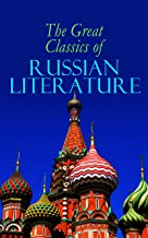 The Great Classics of Russian Literature: 110+ Titles in One Volume: Crime and Punishment, War and Peace, Mother, Uncle Va...